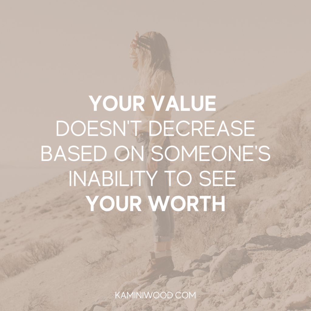 Your Value doesn't decrease based on someone's inability to see your woth