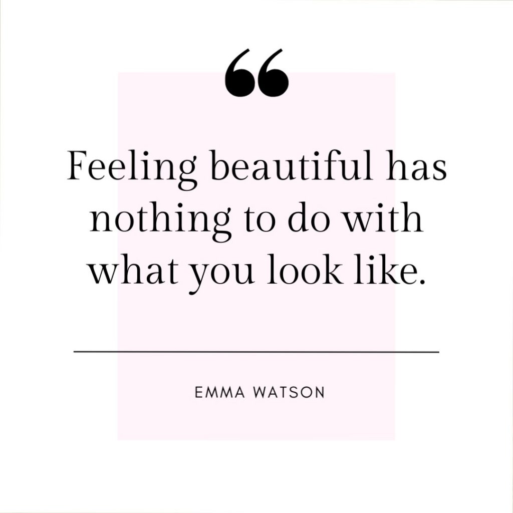 Feeling beautiful has nothing to do with what you look like - Emma Watson quote